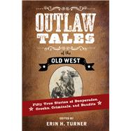 Outlaw Tales of the Old West by Turner, Erin H., 9781493023288
