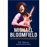 Michael Bloomfield by Ward, Ed; Gibbons, Billy F., 9781613733288