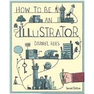 How to Be an Illustrator by Rees, Darrel, 9781780673288