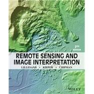 Remote Sensing and Image Interpretation by Lillesand, Thomas M.; Kiefer, Ralph W.; Chipman, Jonathan W., 9781118343289