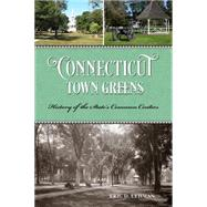 Connecticut Town Greens: History of the State's Common Centers by Lehman, Eric D., 9781493013289