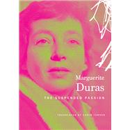 The Suspended Passion: Interviews by Duras, Marguerite; Turner, Chris, 9780857423290