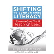 Shifting to Common Core Literacy by Tibbals, Cheryl Zintgraff; Bernhardt, Victoria L., 9781936763290