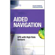 Aided Navigation: GPS with High Rate Sensors by Farrell, Jay, 9780071493291