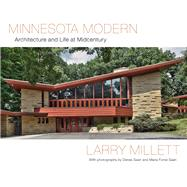 Minnesota Modern: Architecture and Life at Midcentury by Millett, Larry; Saari, Denes; Saari, Maria Forrai, 9780816683291