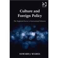 Culture and Foreign Policy: The Neglected Factor in International Relations by Wiarda,Howard J., 9781409453291