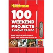 100 Weekend Projects Anyone Can Do by Family Handyman, 9781621453291