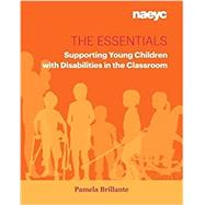 The Essentials: Supporting Young Children with Disabilities in the Classroom (The Essentials series) by Pamela Brillante, 9781938113291