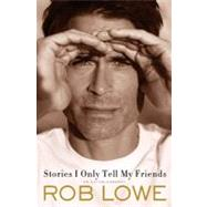 Stories I Only Tell My Friends An Autobiography by Lowe, Rob, 9780805093292