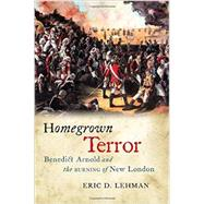 Homegrown Terror: Benedict Arnold and the Burning of New London by Lehman, Eric D., 9780819573292