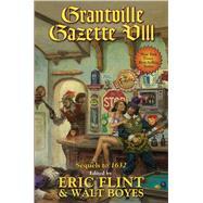 Grantville Gazette VIII by Flint, Eric; Boyes, Walt, 9781481483292