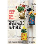 Sustainable Happiness: Live Simply, Live Well, Make a Difference by Van Gelder, Sarah; Yes! Magazine, 9781626563292
