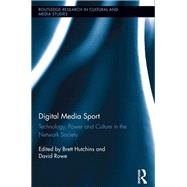 Digital Media Sport: Technology, Power and Culture in the Network Society by Hutchins; Brett, 9781138243293
