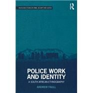 Police Work and Identity: A South African Ethnography by Faull; Andrew, 9781138233294
