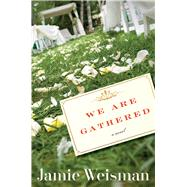 We Are Gathered by Weisman, Jamie, 9781328793294
