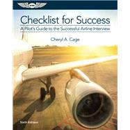 Checklist For Success A Pilot's Guide to the Successful Airline Interview by Cage, Cheryl A., 9781619543294