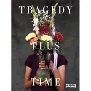 Tragedy Plus Time / I Laughed, I Cried, I Split My Side by Fornwald, Blair; Peart, Wendy; Matotek, Jennifer; Davidge, Michael; Genda, Dagmara, 9781910433294