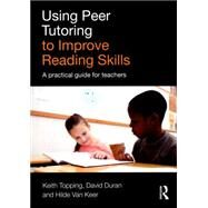Using Peer Tutoring to Improve Reading Skills: A practical guide for teachers by Topping; Keith, 9781138843295