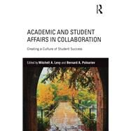Academic and Student Affairs in Collaboration: Creating a Culture of Student Success by Levy; Mitchell A., 9781138913295
