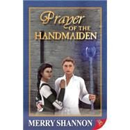 Prayer of the Handmaiden by Shannon, Merry, 9781626393295