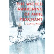 The Wicked Awakening of Anne Merchant by Wiebe, Joanna, 9781940363295