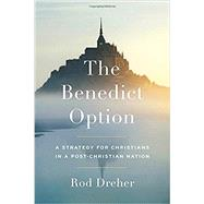 The Benedict Option by Dreher, Rod, 9780735213296