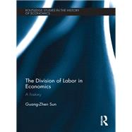 The Division of Labor in Economics: A History by Sun; Guang-Zhen, 9781138213296