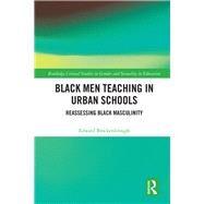 Black Men Teaching in Urban Schools:: Reassessing Masculinity by Brockenbrough; Edward, 9781138903296