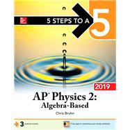 5 Steps to a 5: AP Physics 2: Algebra-Based 2019 by Bruhn, Christopher, 9781260123296