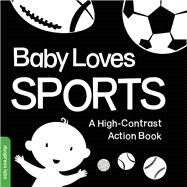 Baby Loves Sports A High-Contrast Action Book by Unknown, 9781938093296