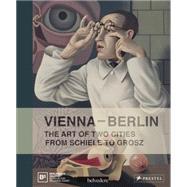 Vienna--berlin: The Art of Two Cities from Schiele to Grosz by Berlinische Galerie; Belvedere Vienna; Burmeister, Ralf; Klee, Alexander; Lutgens, Annelie, 9783791353296