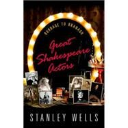 Great Shakespeare Actors Burbage to Branagh by Wells, Stanley, 9780198703297