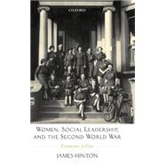 Women, Social Leadership, and the Second World War Continuities of Class by Hinton, James, 9780199243297