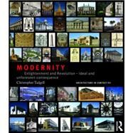 Modernity: Enlightenment and Revolution û ideal and unforeseen consequence by Tadgell; Christopher, 9780415813297