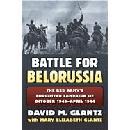 Battle for Belorussia by Glantz, David M.; Mary Elizabeth Glantz (CON), 9780700623297