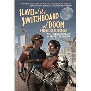 Slaves of the Switchboard of Doom A Novel of Retropolis by Schenck, Bradley W., 9780765383297