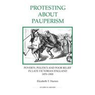 Protesting About Pauperism by Hurren, Elizabeth T., 9780861933297