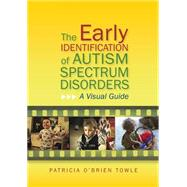 The Early Identification of Autism Spectrum Disorders: A Visual Guide by Towle, Patricia O'brien, 9781849053297