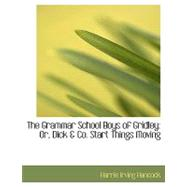 The Grammar School Boys of Gridley: Or, Dick a Co. Start Things Moving by Hancock, Harrie Irving, 9780554573298