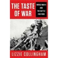 The Taste of War World War II and the Battle for Food by Collingham, Lizzie, 9781594203299