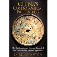 China's Cosmological Prehistory by Scranton, Laird, 9781620553299