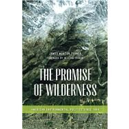 The Promise of Wilderness: American Environmental Politics Since 1964 by Turner, James Morton; Cronon, William, 9780295993300