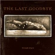 The Last Goodbye by Pan, Yuan, 9780990973300