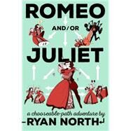 Romeo And/Or Juliet by North, Ryan; Shakespeare, William, 9781101983300