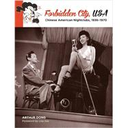 Forbidden City: Chinese American Nightclubs, 1936-1970 by Dong, Arthur, 9780991573301