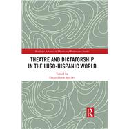 Theatre and Dictatorship in the Luso-Hispanic World by Santos Sßnchez,Diego, 9781138223301