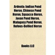 Ardeol : Indian Pond Heron, Chinese Pond Heron, Squacco Heron, Javan Pond Heron, Malagasy Pond Heron, Rufous-Bellied Heron by , 9781158333301