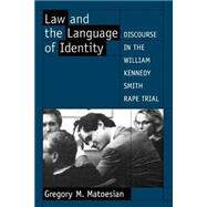 Law and the Language of Identity Discourse in the William Kennedy Smith Rape Trial by Matoesian, Gregory M., 9780195123302