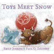 Toys Meet Snow by Jenkins, Emily; Zelinsky, Paul O., 9780385373302
