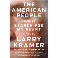 The American People: Volume 1 Search for My Heart: A Novel by Kramer, Larry; Horoszko, Peter J., 9781250083302